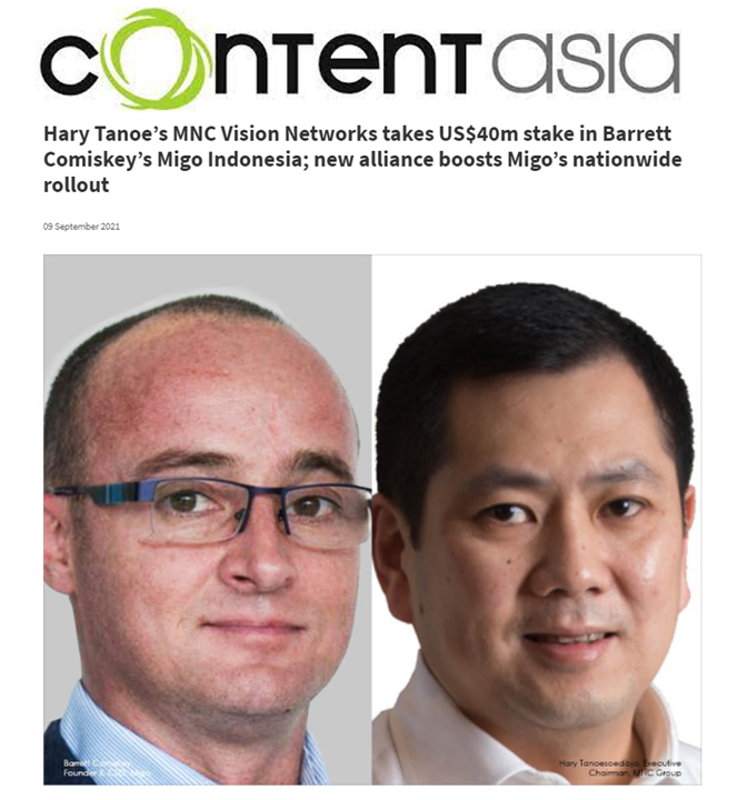 ContentAsia coverage: Hary Tanoe's MNC Vision Networks takes US$40m stake in Barrett Comiskey's Migo Indonesia; new alliance boosts Migo's nationwide rollout